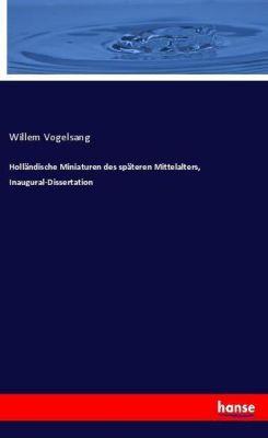 Holländische Miniaturen des späteren Mittelalters, Inaugural-Dissertation, Willem Vogelsang