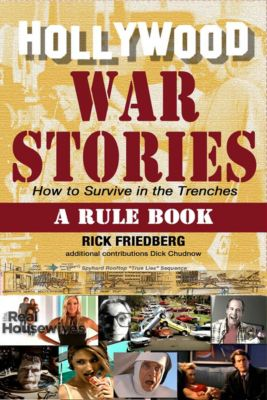 Hollywood War Stories: How to Survive in the Trenches, Rick Friedberg