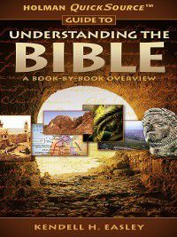 Holman Quicksource Guide to Understanding the Bible, Kendell H. Easley