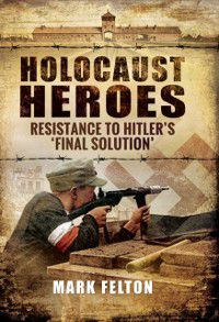 Holocaust Heroes, Mark Felton
