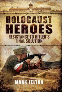 Holocaust Heroes, Mark Felton