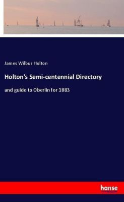 Holton's Semi-centennial Directory, James Wilbur Holton
