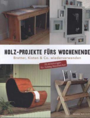 holz projekte f rs wochenende buch portofrei bei. Black Bedroom Furniture Sets. Home Design Ideas