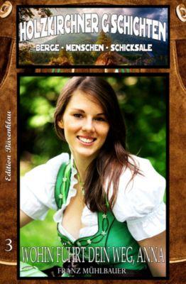 Holzkirchner Geschichten #3: Wohin führt dein Weg, Anna?, Franz Mühlbauer