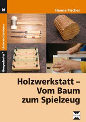 Holzwerkstatt - Vom Baum zum Spielzeug, Hanna Fischer