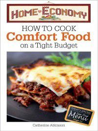 Home Economy How to Cook Easy Comfort Foods, Catherine Atkinson