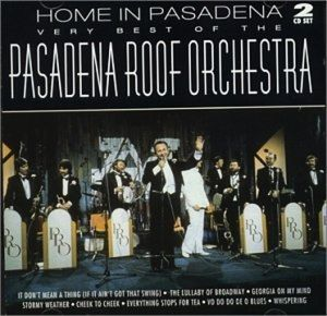 Home In Pasadena: The Very Best Of The Pasadena Ro, The Pasadena Roof Orchestra
