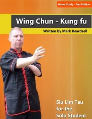 Home Study - 2nd Edition Wing Chun - Kung fu Siu Lim Tau for the Solo Student, Mark Beardsell