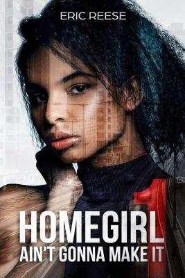 Homegirl Ain't Gonna Make It: Homegirl Ain't Gonna Make It, Eric Reese