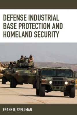 Homeland Security Series: Defense Industrial Base Protection and Homeland Security, Frank R. Spellman