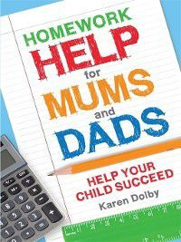 Homework Help for Mums and Dads, Karen Dolby