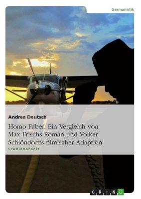 Homo Faber. Ein Vergleich von Max Frischs Roman und Volker Schlöndorffs filmischer Adaption, Andrea Deutsch