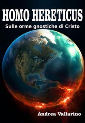 Homo Hereticus sulle orme gnostiche di Cristo, Andrea Vallarino