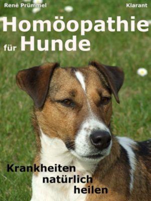Homöopathie für Hunde. Der Praxisratgeber: Krankheiten natürlich heilen, René Prümmel