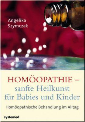 Homöopathie - sanfte Heilkunst für Babies und Kinder, Angelika Szymczak