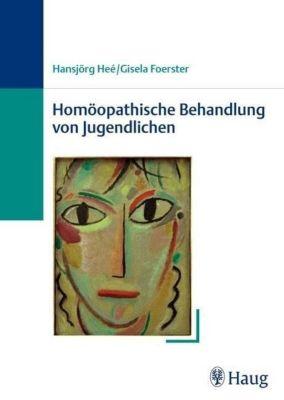 Homöopathische Behandlung von Jugendlichen, Hansjörg Hee, Gisela Foerster