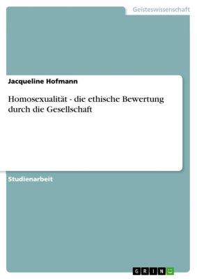 Homosexualität - die ethische Bewertung durch die Gesellschaft, Jacqueline Hofmann