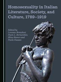 Homosexuality in Italian Literature, Society, and Culture, 1789-1919