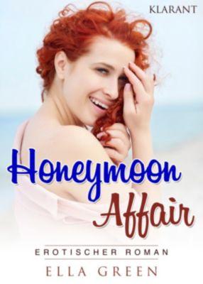Honeymoon Affair. Erotischer Roman, Ella Green