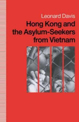 Hong Kong and the Asylum-Seekers from Vietnam, Leonard Davis