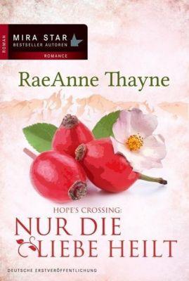 Hope s Crossing Band 2: Nur die Liebe heilt - RaeAnne Thayne |
