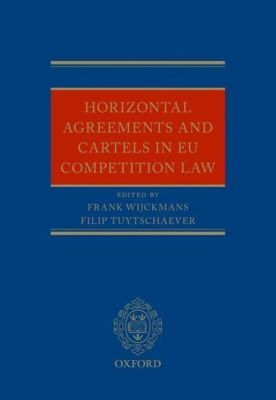 Horizontal Agreements and Cartels in EU Competition Law, Filip Tuytschaever, Frank Wijckmans