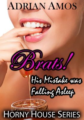 Horny House: Brats!: His Mistake Was Falling Asleep (Horny House, #1), Adrian Amos