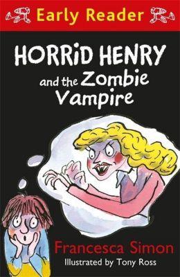 Horrid Henry Early Reader: Horrid Henry and the Zombie Vampire, Francesca Simon