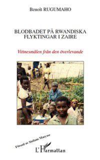 Hors-collection: Blodbadet pa rwandiska flyktingar i zaire - vittnesmalen fra, Benoit Rugumaho