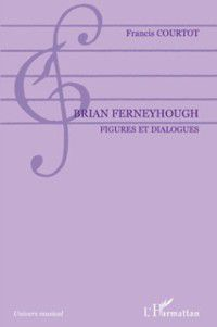 Hors-collection: Brian Ferneyhough, Francis Courtot