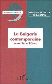 Hors-collection: Bulgarie contemporaine entre l'est et l', Evguenia Kalinova, Iskra Baeva