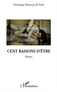 Hors-collection: Cent raisons d'etre   roman, Veronique Boureau Di Vetta