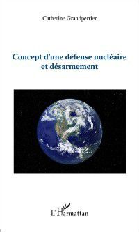 Hors-collection: Concept d'une defense nucleaire et desarmement, Catherine Grandperrier