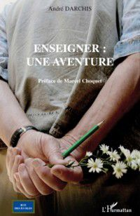 Hors-collection: Enseigner : une aventure, Andre Darchis