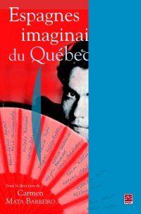 Hors-collection: Espagnes imaginaires du Quebec, Carmen Mata Barreiro