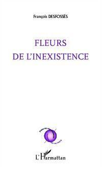 Hors-collection: Fleurs de l'inexistence, Francois Desfosses