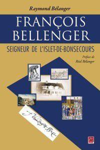 Hors-collection: Francois Bellenger : Seigneur de L'Islet-de-Bonsecours, Raymond Belanger