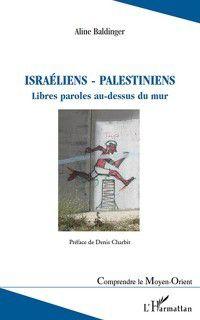 Hors-collection: Israeliens - palestiniens - libres paroles au-dessus du mur, Aline Baldinger