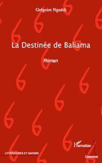 Hors-collection: La destinee de baliama - roman, Gregoire Nguedi