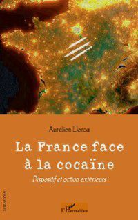 Hors-collection: La france face A la cocaIne - dispositif et action exterieur, Aurelien Llorca