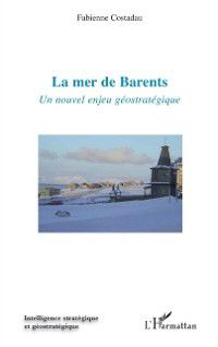 Hors-collection: La mer de barents - un nouvel enjeu geostrategique, Fabienne Costadau