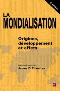 Hors-collection: La mondialisation : Origines, developpement et effets, James D. Thwaites