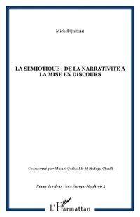 Hors-collection: La semiotique : de la narrativite a la mise en discours, Michel Quitout