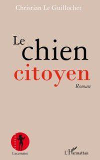 Hors-collection: Le chien citoyen - roman, Christian Le Guillochet