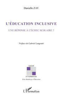 Hors-collection: L'education inclusive - une reponse a l'echec scolaire?, Danielle Zay