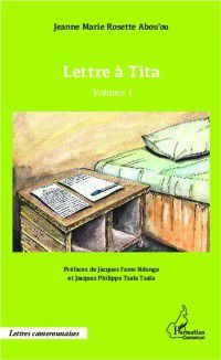 Hors-collection: LETTRE A TITA VOLUME 1, Jeanne Marie Rosette Abou'ou