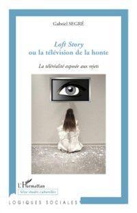 Hors-collection: Loft story ou la television dela honte, Gabriel Segre