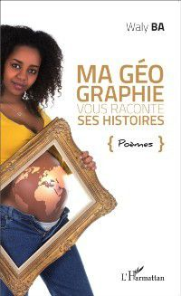 Hors-collection: Ma geographie vous raconte ses histoires. Poemes, Waly Ba