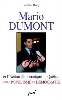 Hors-collection: Mario Dumont et l'Action democratique du Quebec, Frederic Boily