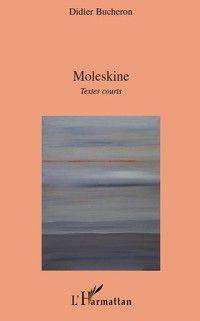 Hors-collection: Moleskine - textes courts, Didier Bucheron